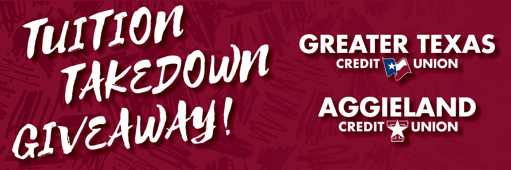 Aggieland Credit Union presents our Tuition Takedown Giveaway! We will be giving away up to $5,000 in tuition for the fall semester of 2017*. Terms and Conditions apply.